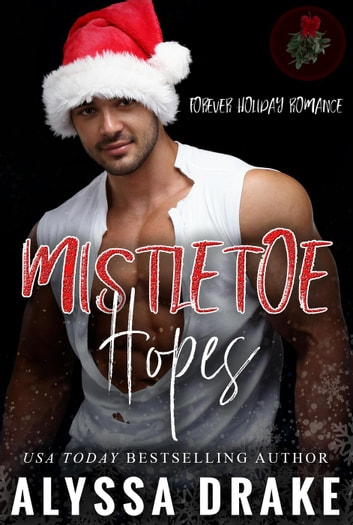 Mistletoe Hopes - Forever Holiday Romance ebook by Alyssa Drake