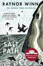 The Salt Path - The Sunday Times bestseller, shortlisted for the 2018 Costa Biography Award & The Wainwright Prize ekitaplar by Raynor Winn