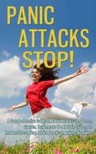 Panic Attacks STOP! - A Comprehensive Guide on Panic Attacks Symptoms, Causes, Treatments & a Holistic System to Reduce Stress, Stop Panic Attacks & Anxiety Disorders ebook by Nancy J. Wiles