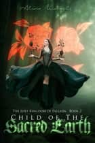 Child of the Sacred Earth - The Lost Kingdom of Fallada, #2 ebook by Alicia Michaels