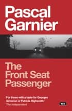 The Front Seat Passenger ebook by Pascal Garnier,Jane Aitken