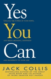 Yes You Can: Unlock the Power of Your Mind and Bring Meaning, Happiness and Prosperity to Your Life ebook by Collis Jack