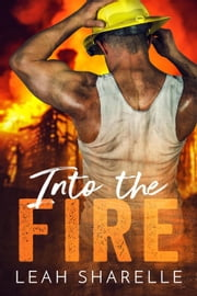 Into The Fire - Firemen Do It Better ebook by Leah Sharelle