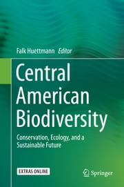 Central American Biodiversity - Conservation, Ecology, and a Sustainable Future ebook by Falk Huettmann