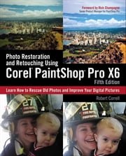 Photo Restoration and Retouching Using Corel PaintShop Pro X6 ebook by Robert Correll