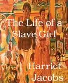 The Life of a Slave Girl ebook by Harriet Jacobs