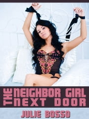 The Neighbor Girl Next Door: A Rough First Anal Sex Short ebook by Julie Bosso