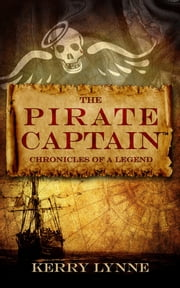 The Pirate Captain Chronicles of a Legend ebook by Kerry Lynne
