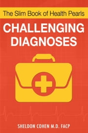 The Slim Book of Health Pearls: Challenging Diagnoses ebook by Sheldon Cohen