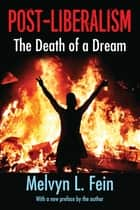 Post-Liberalism - The Death of a Dream ebook by Melvyn L. Fein