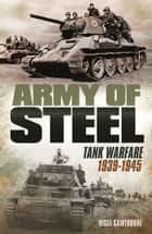 Army of Steel - Tank Warfare 1939-45 ebook by Nigel Cawthorne