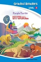 If I Were... (Purple Turtle, English Graded Readers, Level 3) ebook by Imogen Kingsley