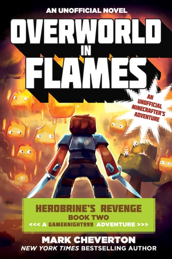 Overworld in Flames - Herobrine's Revenge Book Two (A Gameknight999 Adventure): An Unofficial Minecrafter's Adventure ebook by Mark Cheverton