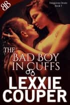 The Bad Boy In Cuffs ebook by Lexxie Couper
