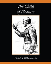 The Child of Pleasure ebook by Gabriele D'Annunzio