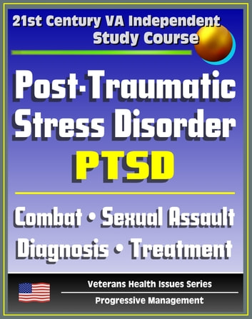21st Century VA Independent Study Course: Post-Traumatic Stress Disorder  (PTSD): Implications for Primary Care, Combat, Military Sexual Assault,