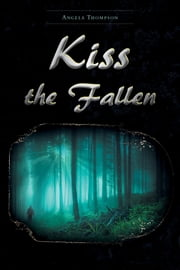 Kiss the Fallen ebook by Angela Thompson