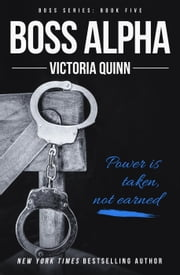 Boss Alpha - Boss, #5 ebook by Victoria Quinn