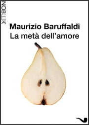 La metà dell'amore ebook by Kobo.Web.Store.Products.Fields.ContributorFieldViewModel