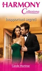 Inopportuni segreti ebook by Carole Mortimer