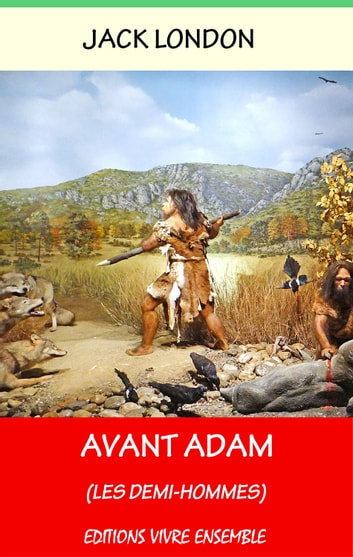 Avant Adam - Les Demi-Hommes ebook by Jack London