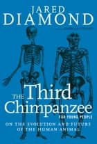 The Third Chimpanzee for Young People - On the Evolution and Future of the Human Animal ebook by Jared Diamond, Rebecca Stefoff