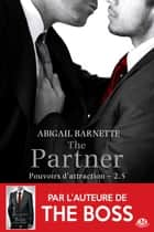 The Partner - Pouvoirs d'attraction, T2.5 ebook by Élodie Coello, Abigail Barnette