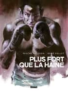 Plus fort que la haine eBook by Pascal Bresson, René Follet