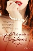 Pour quelques confidences de plus... ebook by Tiffany Reisz, Alison Richardson, Lauren Hawkeye, Portia Da Costa, Eden Bradley, Charlotte Featherstone