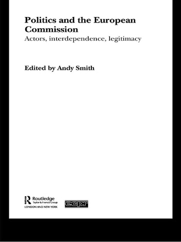 Politics and the European Commission - Actors, Interdependence, Legitimacy ebook by