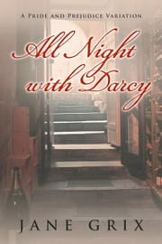 All Night with Darcy: A Pride and Prejudice Variation ebook by Jane Grix