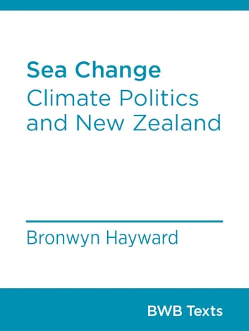 Sea Change - Climate Politics and New Zealand ebook by Bronwyn Hayward