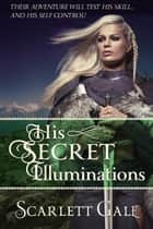 His Secret Illuminations - The Warrior's Guild, #1 ebook by Scarlett Gale