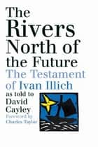 The Rivers North of the Future ebook by David Cayley, Charles Taylor