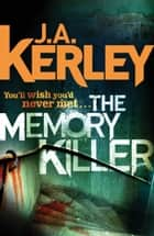 The Memory Killer (Carson Ryder, Book 11) ebook by J. A. Kerley