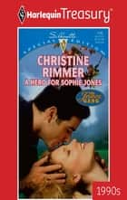 A Hero For Sophie Jones ebook by Christine Rimmer