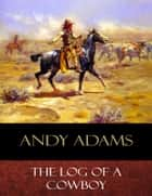 The Log of a Cowboy - Illustrated eBook by Andy Adams