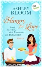 Hungry for Love - Zwei Burritos, eine Limo und ein Date, bitte! - Roman ebook by Ashley Bloom