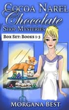 Cocoa Narel Chocolate Shop Mysteries: Box Set: Books 1-3 (Cozy Mystery series) - Cozy Mystery ebook by Morgana Best