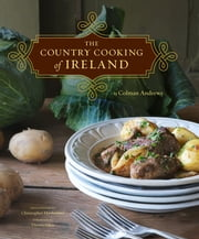 The Country Cooking of Ireland ebook by Colman Andrews,Christopher Hirsheimer,Darina Allen