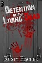 Detention of the Living Dead ebook by Rusty Fischer
