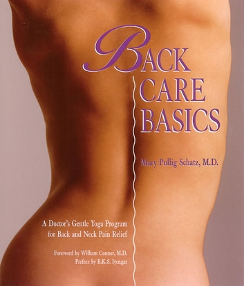 Back Care Basics - A Doctor's Gentle Yoga Program for Back and Neck Pain Relief ebook by Mary Pullig Schatz