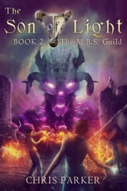 The Son of Light Book 2: The M.B.S. Guild ebook by Christopher Parker