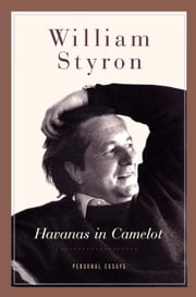 Havanas in Camelot - Personal Essays ebook by William Styron