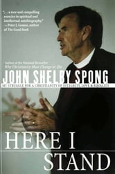 Here I Stand - My Struggle for a Christianity of Integrity, Love, and Equality ebook by John Shelby Spong