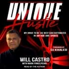 Unique Hustle - My Drive to be the Best Car Customizer in Hip Hop and Sports audiobook by Will Castro, Will Castro, DJ Khaled, Mark Finkelpearl