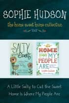 The Home Sweet Home Collection: A Little Salty to Cut the Sweet / Home Is Where My People Are ebook by Sophie Hudson