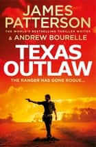 Texas Outlaw - The Ranger has gone rogue... ebook by James Patterson