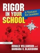 Rigor in Your School - A Toolkit for Leaders ebook by Ronald Williamson, Barbara R. Blackburn