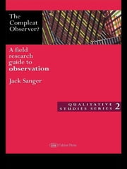 The Compleat Observer? - A Field Research Guide to Observation ebook by Dr Jack Sanger,Jack Sanger